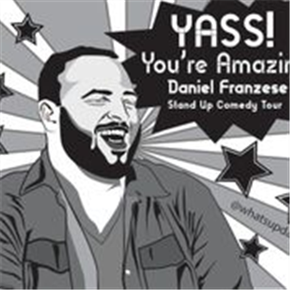 Yass You're Amazing Comedy Tour With DANIEL FRANZESE