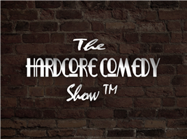 The Hardcore  Comedy Show